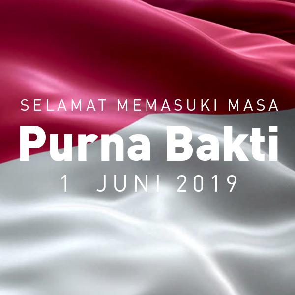 Selamat Memasuki masa Purnabakti 1 Juni 2019