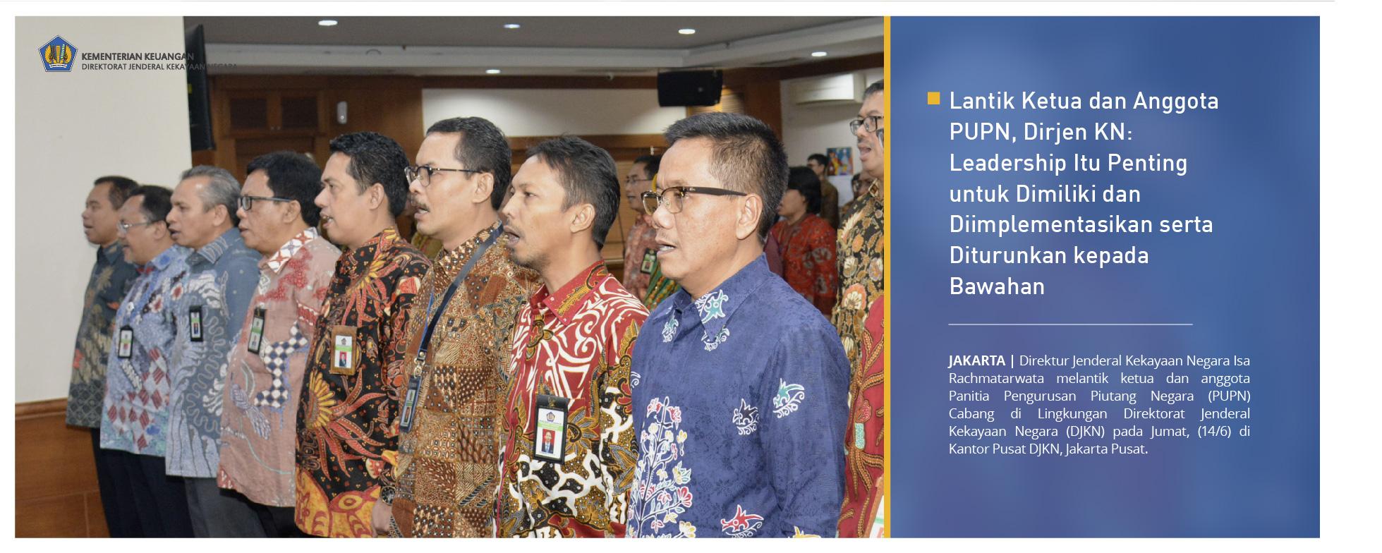 Lantik Ketua dan Anggota PUPN, Dirjen KN: Leadership Itu Penting untuk Dimiliki dan Diimplementasikan serta Diturunkan kepada Bawahan