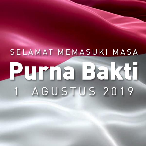 Selamat Memasuki Masa Purnabakti 1 Agustus 2019