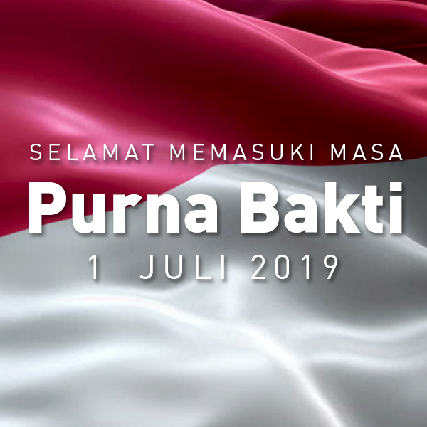 Selamat Memasuki Masa Purnabakti 1 Juli 2019