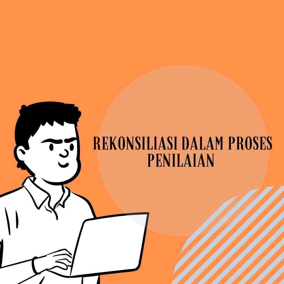 PENERAPAN REKONSILIASI DALAM PROSES PENILAIAN