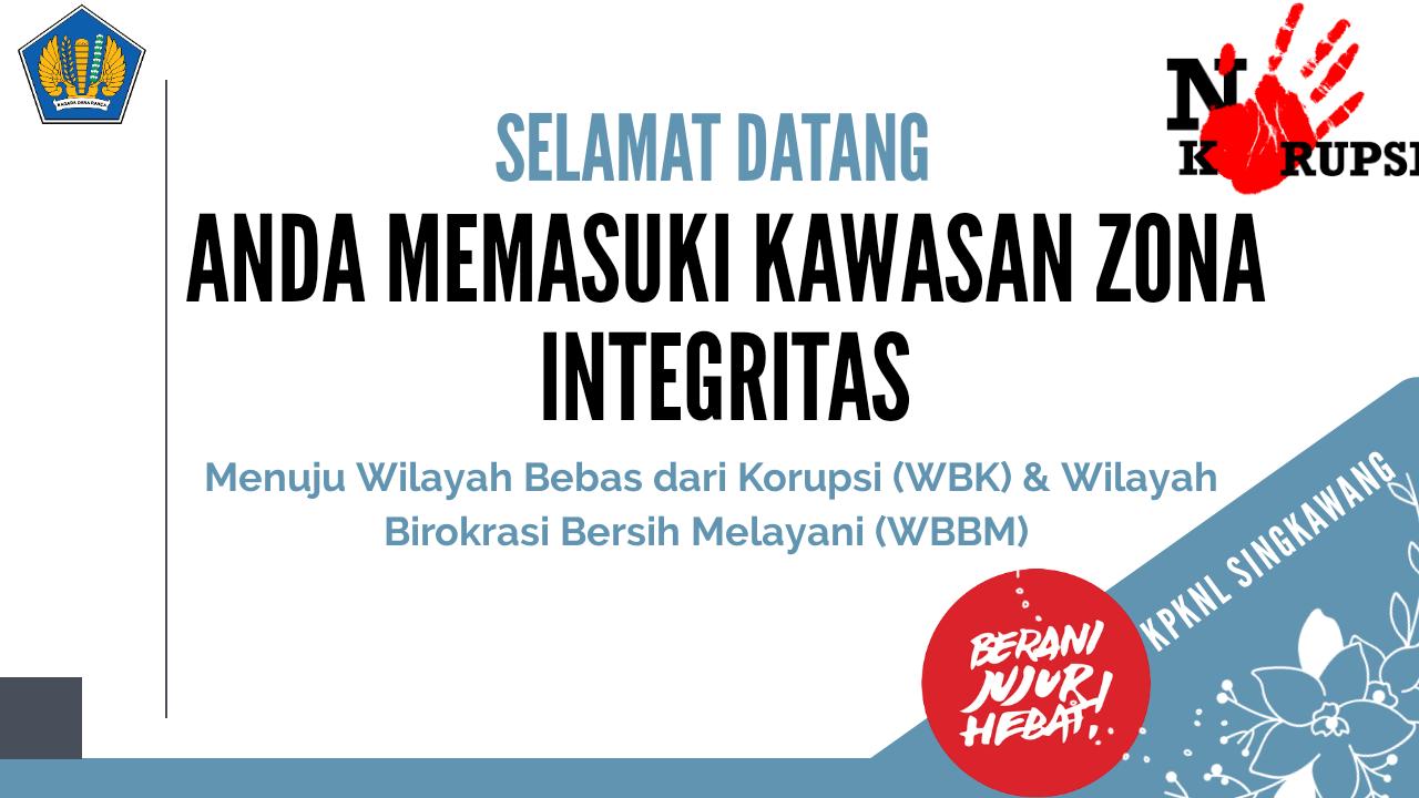 Anda Memasuki Kawasan Zona Integritas Menuju Wilayah Bebas dari Korupsi (WBK) & Wilayah Birokrasi Bersih Melayani