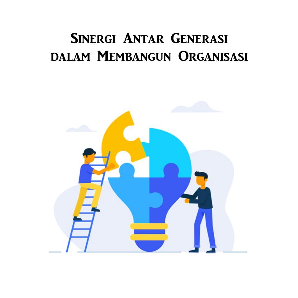 Sinergi Antargenerasi dalam Membangun Organisasi