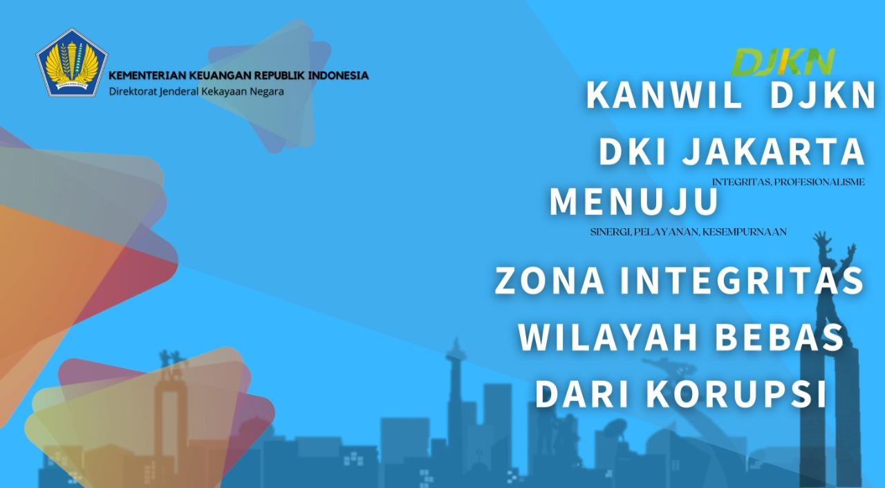 KANWIL DJKN DKI JAKARTA SIAP MENUJU ZONA INTEGRITAS WILAYAH BEBAS DARI KORUPSI