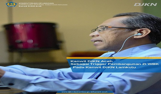 DJKN Aceh Sebagai Trigger Pembangunan ZI Pada Kanwil DJKN Lamkulu