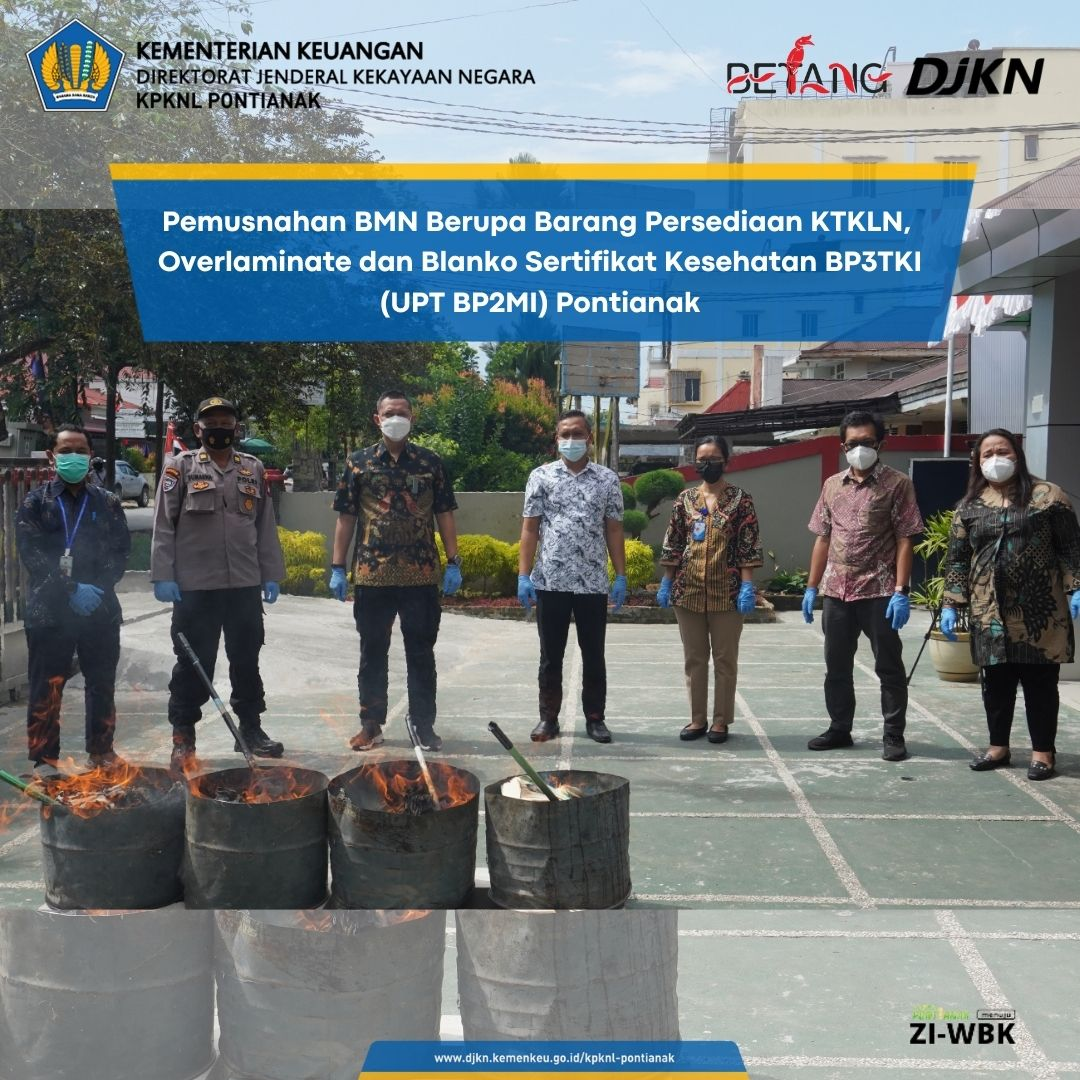 Pemusnahan BMN Berupa Barang Persediaan KTKLN, Overlaminate dan Blanko Sertifikat Kesehatan Pada BP3TKI (UPT BP2MI) Pontianak