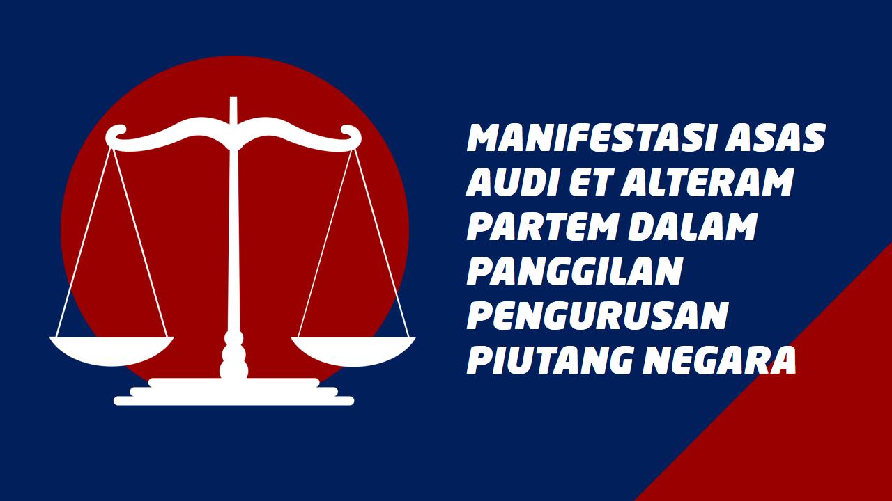 Manifestasi Asas Audi Et Alteram Partem Dalam Panggilan Pengurusan Piutang Negara
